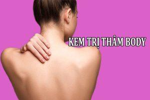 Lựa chọn kem trị thâm tốt giúp bạn xóa thâm và có một body trắng trẻo, nuột nà